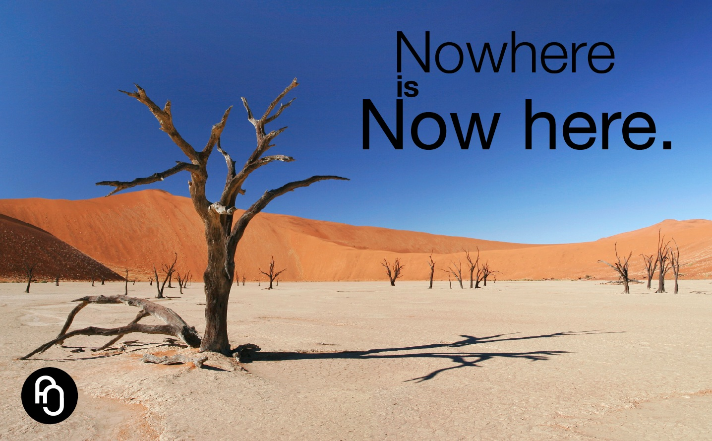 Nowhere = now here