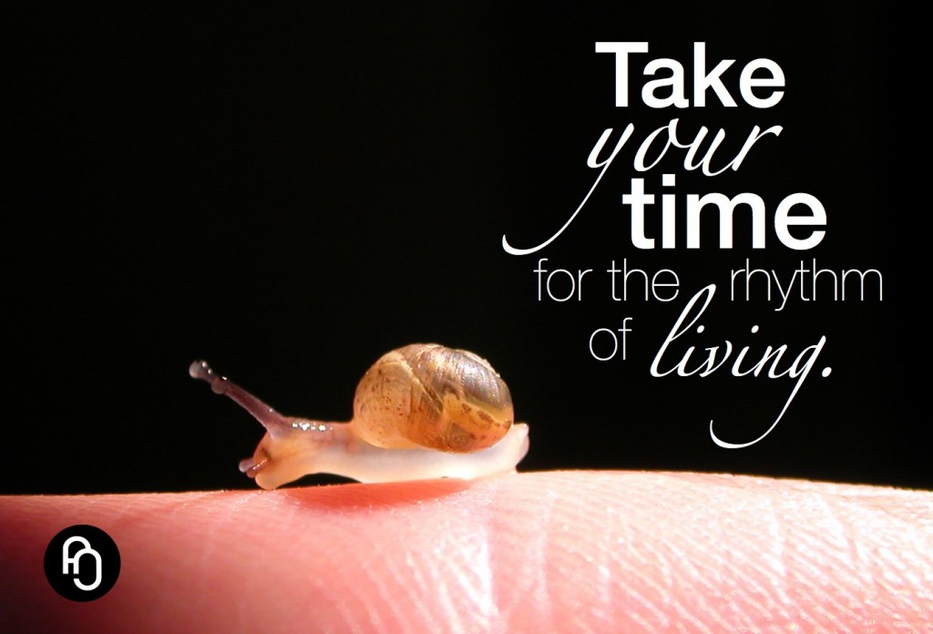 Take your time for the rhythm of living