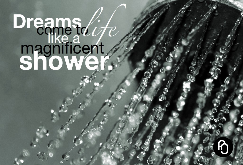 Dreams come to life like a magnificent shower