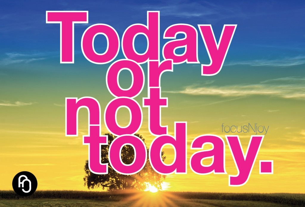 Today or not today