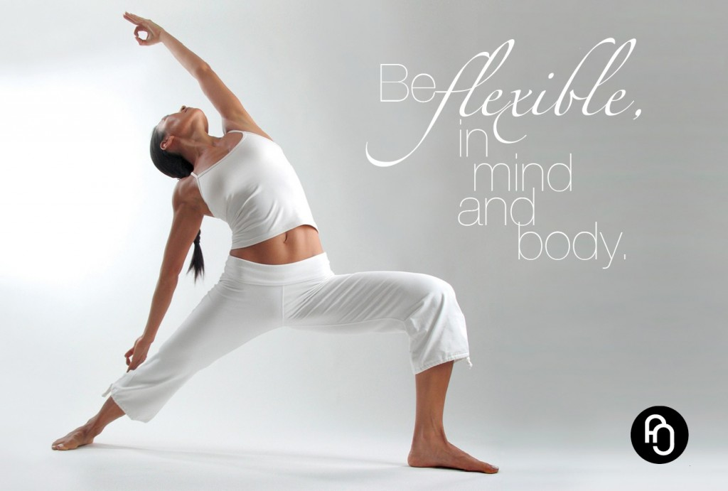 Be flexible, in mind and body
