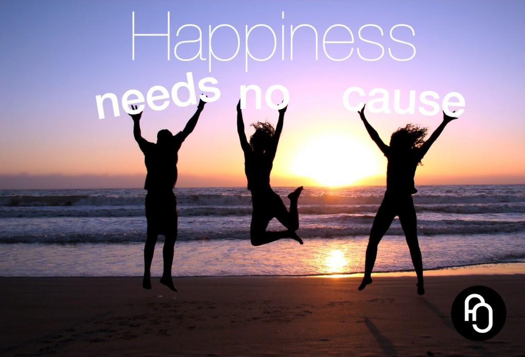 Happiness needs no cause