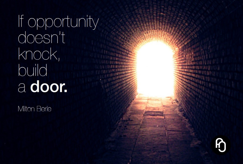 If opportunity doesn't know build a door