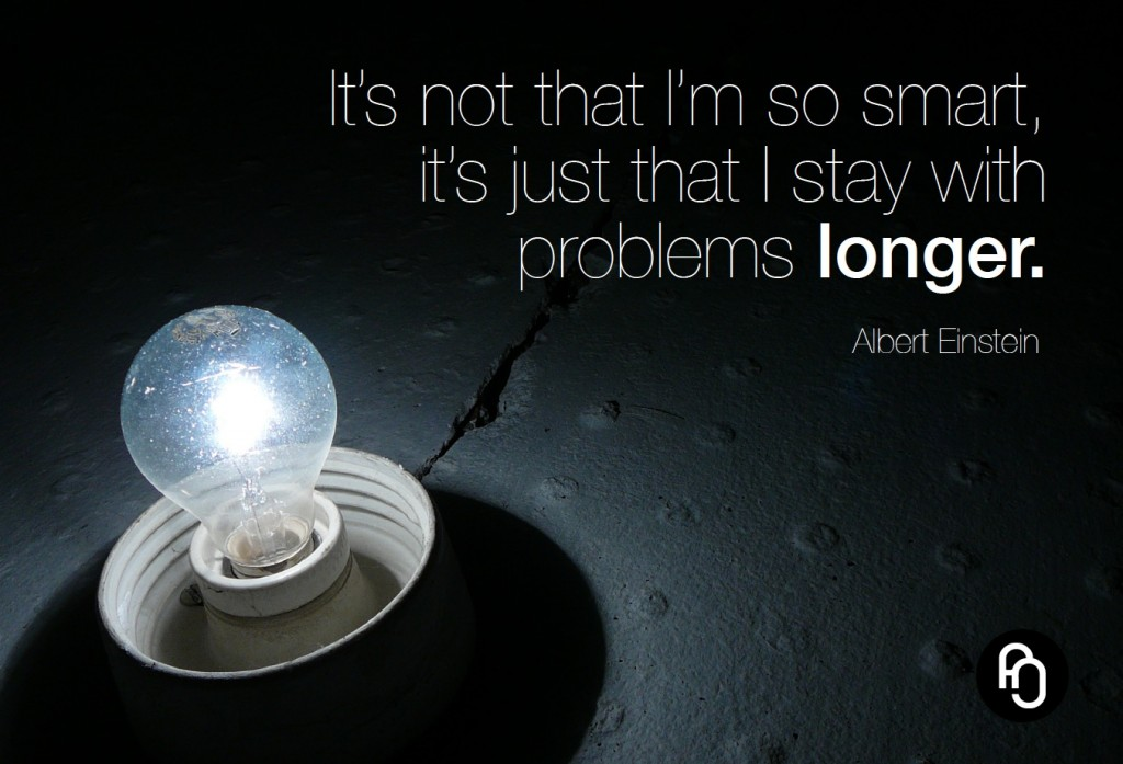 It's not that I'm so smart, it's just that I stay with problems longer