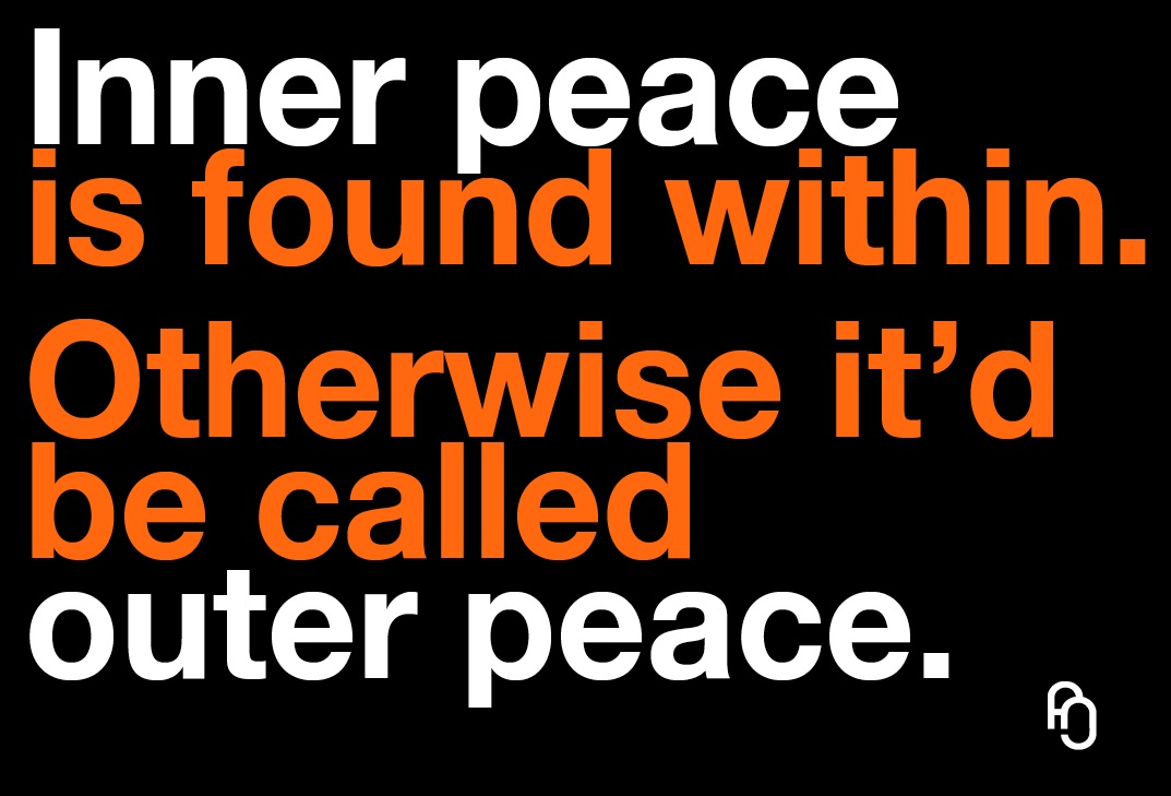 It is inner peace, not outer peace